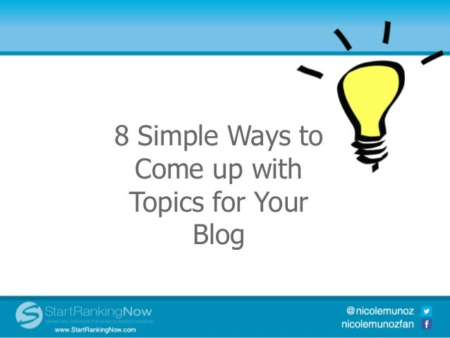 8 Simple Ways toCome up withTopics for YourBlog