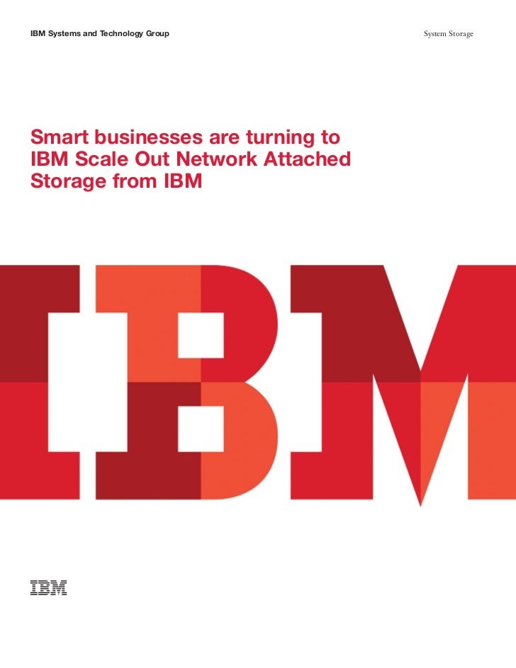 IBM Systems and Technology Group   System StorageSmart businesses are turning toIBM Scale Out Network AttachedStorage from...