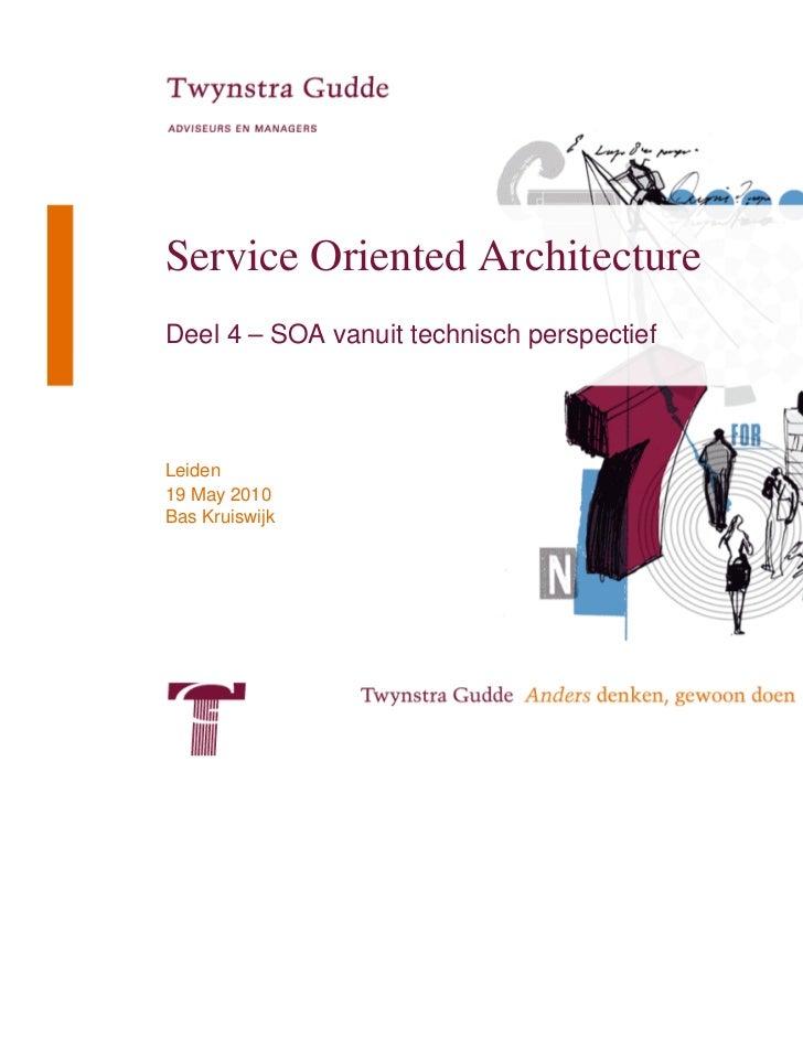 Service Oriented ArchitectureDeel 4 – SOA vanuit technisch perspectiefLeiden19 May 2010Bas Kruiswijk