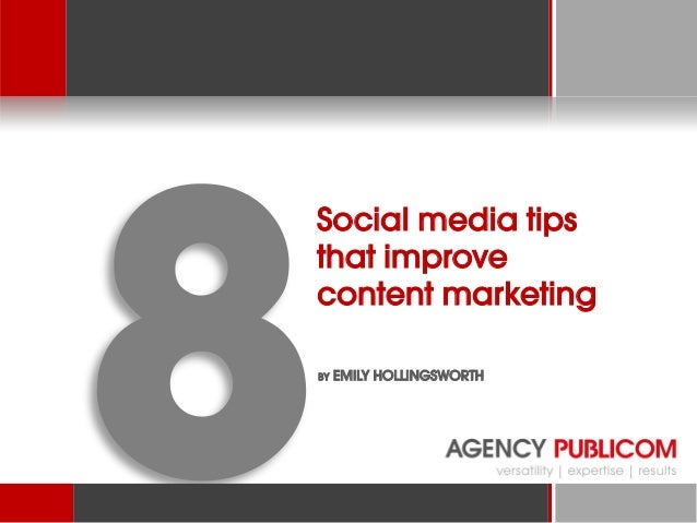 Social media tips that improve content marketing BY  EMILY HOLLINGSWORTH