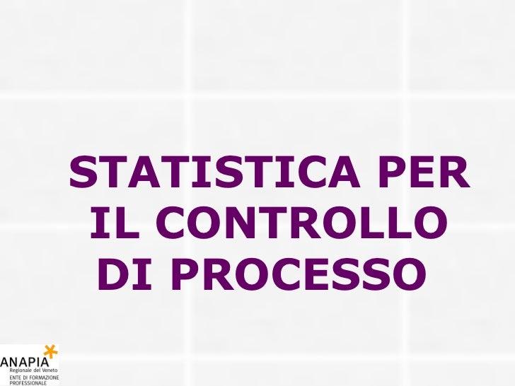 STATISTICA PER IL CONTROLLO DI PROCESSO