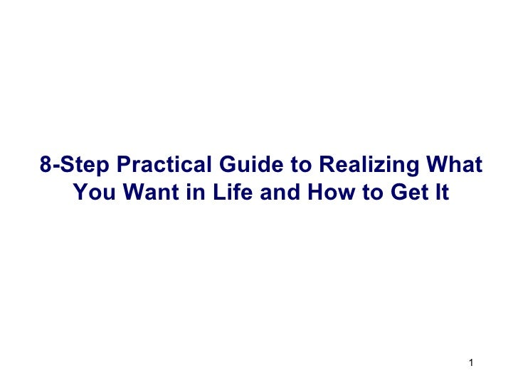 8-Step Practical Guide to Realizing What You Want in Life and How to Get It
