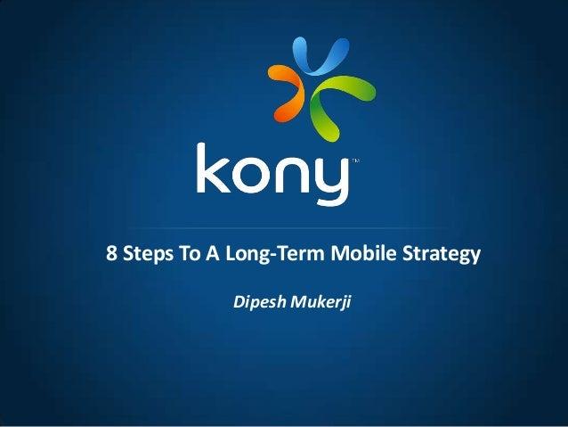 Dipesh Mukerji 8 Steps To A Long-Term Mobile Strategy