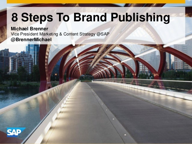8 Steps To Brand Publishing Michael Brenner Vice President Marketing & Content Strategy @SAP @BrennerMichael