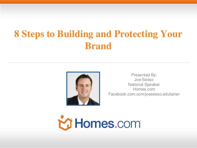 8 Steps to Building and Protecting Your Brand Presented By: Joe Sesso National Speaker Homes.com Facebook.com.com/joesesso...