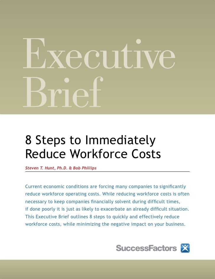 Executive Brief 8 Steps to Immediately Reduce Workforce Costs Steven T. Hunt, Ph.D. & Bob Phillips    Current economic con...
