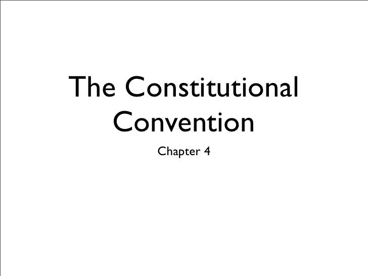 The Constitutional    Convention       Chapter 4