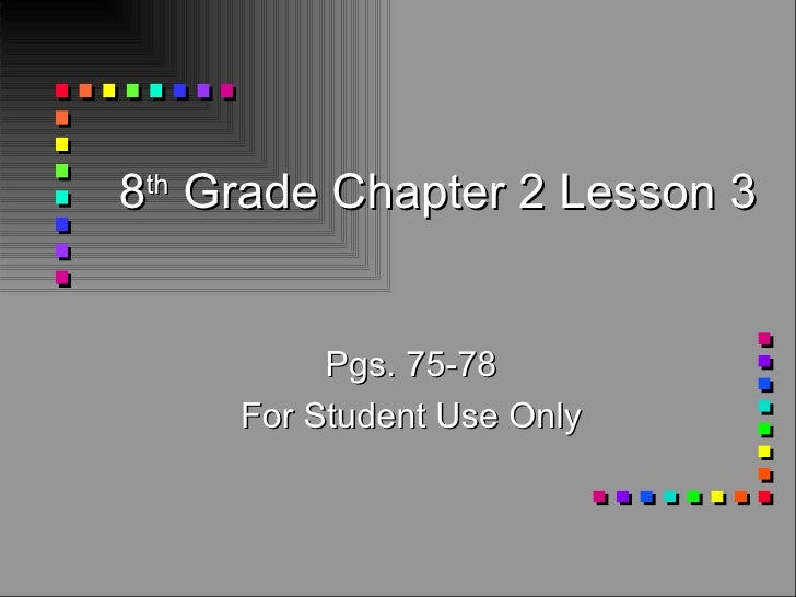 8 th  Grade Chapter 2 Lesson 3 Pgs. 75-78 For Student Use Only