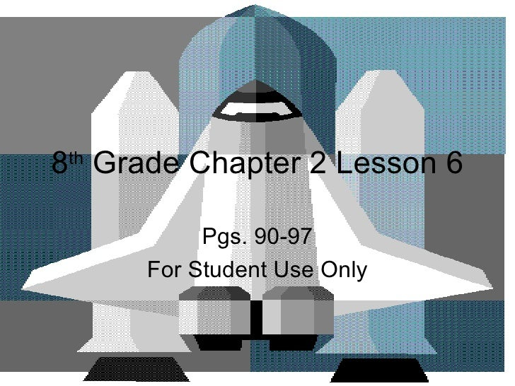 8 th  Grade Chapter 2 Lesson 6 Pgs. 90-97 For Student Use Only
