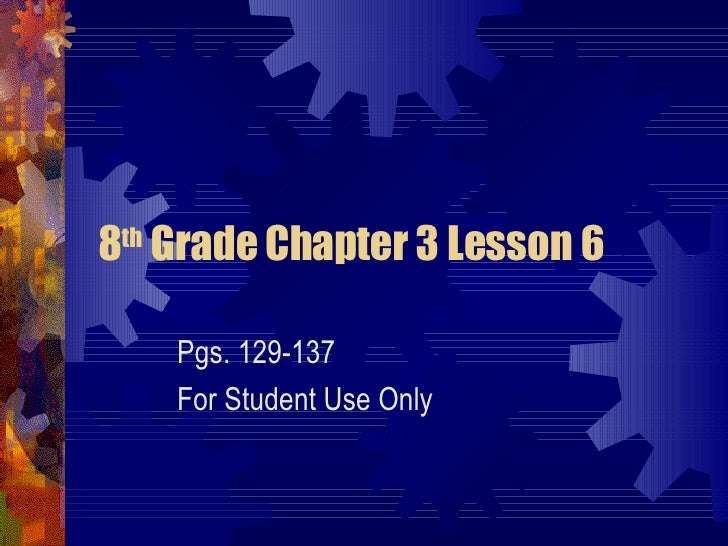 8th Grade Chapter 3 Lesson 6      Pgs. 129-137     For Student Use Only