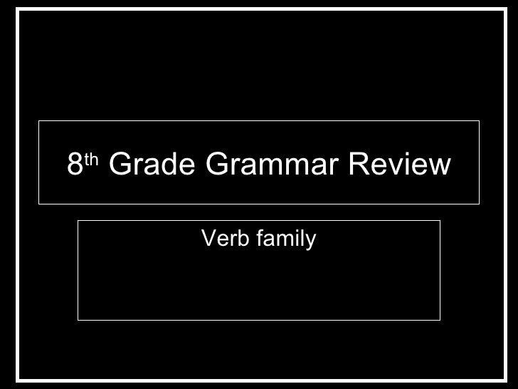 8 th  Grade Grammar Review Verb family