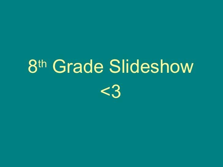 8th Grade Slideshow