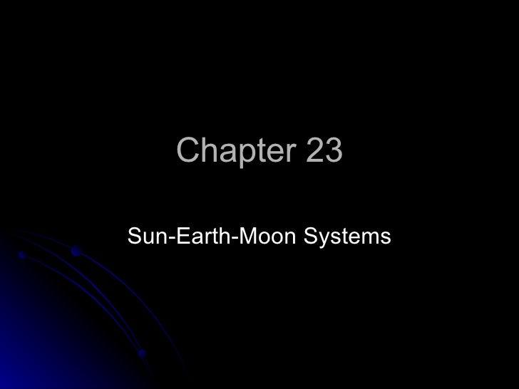 Chapter 23 Sun-Earth-Moon Systems
