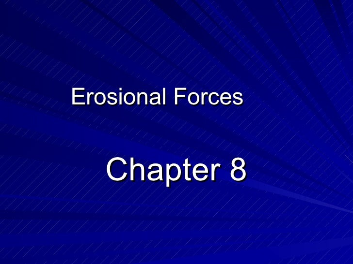 Chapter 8- erosional forces