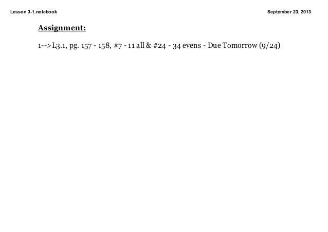 Lesson31.notebook September23,2013 Assignment: 1>L3.1,pg.157158,#711all&#2434evensDueTomorrow(9...