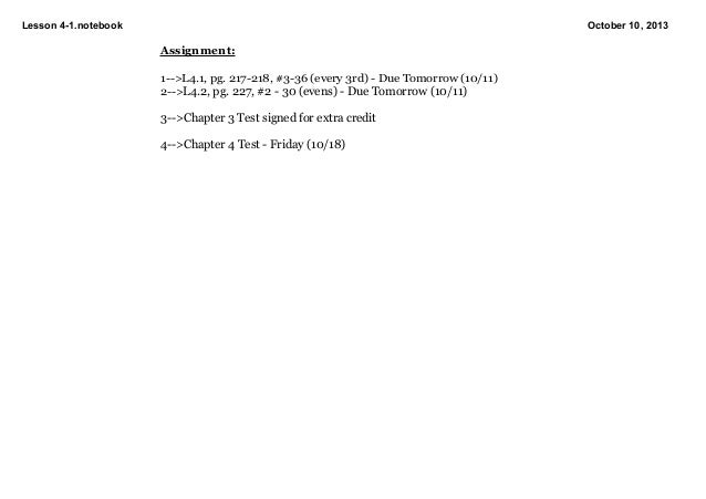 Lesson41.notebook October10,2013 Assignment: 1>L4.1,pg.217218,#336(every3rd)DueTomorrow(10/11) 2>L4.2,...