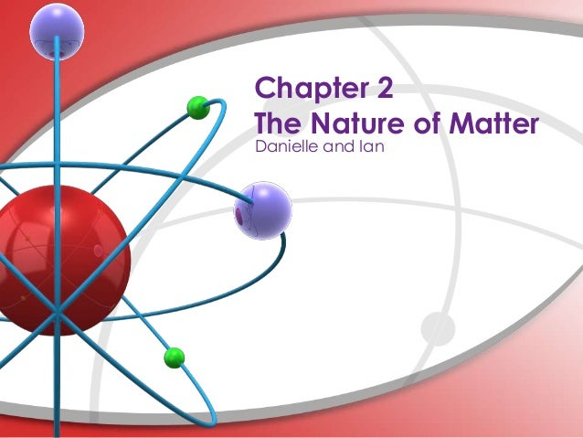 Chapter 2The Nature of MatterDanielle and Ian