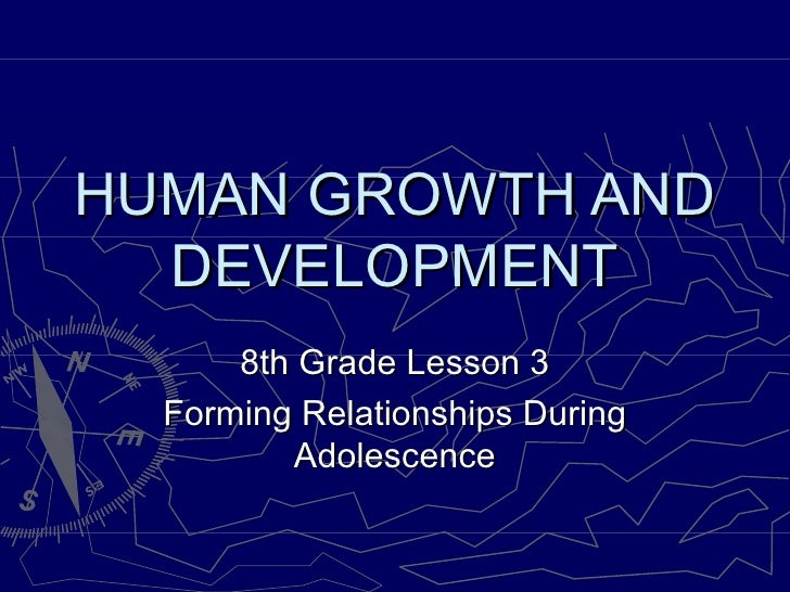 HUMAN GROWTH AND   DEVELOPMENT       8th Grade Lesson 3   Forming Relationships During           Adolescence