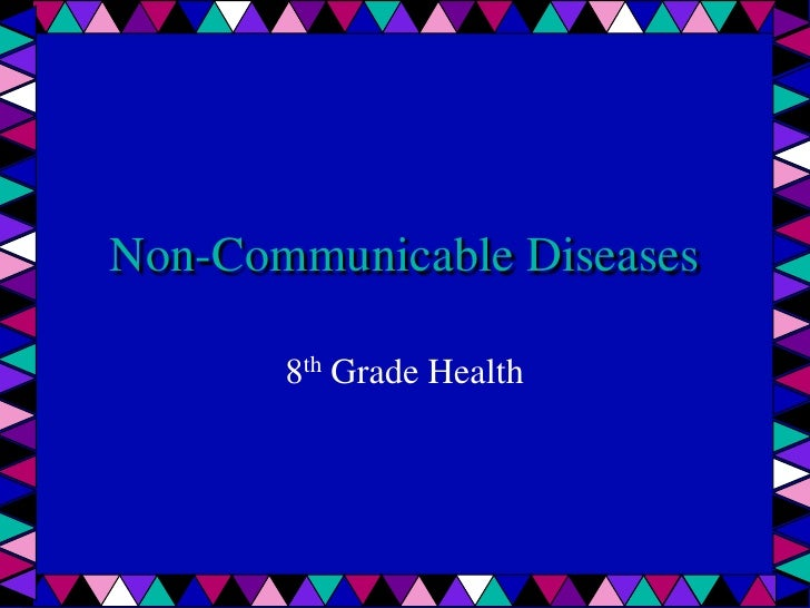 Non-Communicable Diseases       8th Grade Health