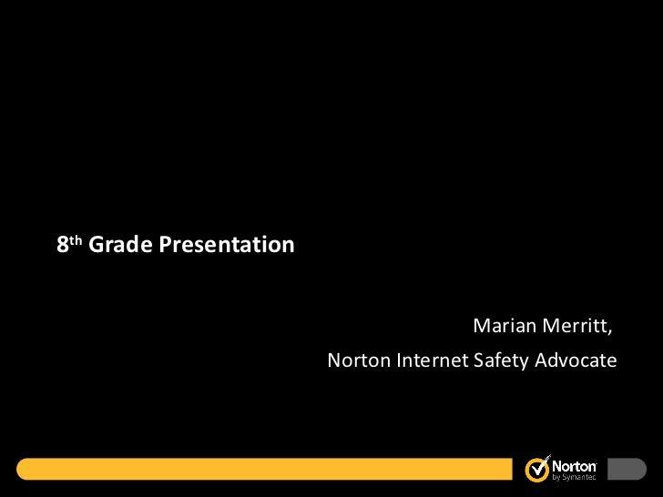 8th Grade Presentation                                        Marian Merritt,                         Norton Internet Safe...