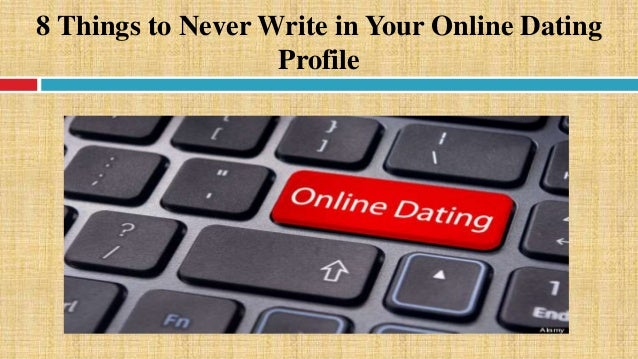What to write on your profile for online dating examples
