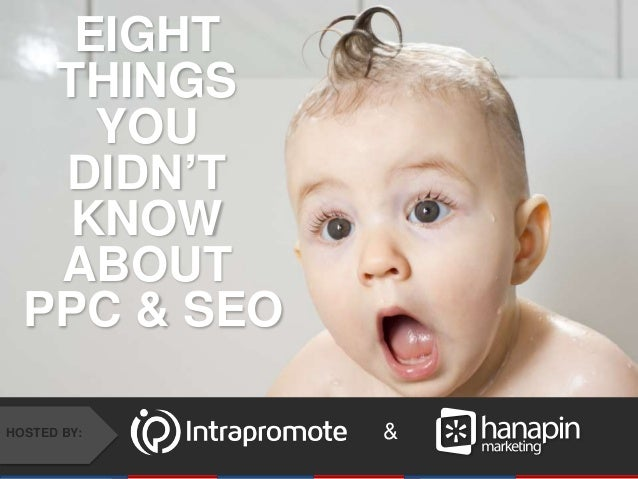 #thinkppc &HOSTED BY: EIGHT THINGS YOU DIDN'T KNOW ABOUT PPC & SEO