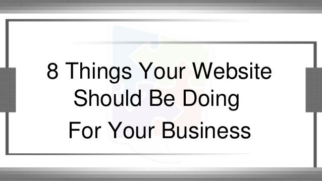 8 things Your Website Should Be Doing For Your Business