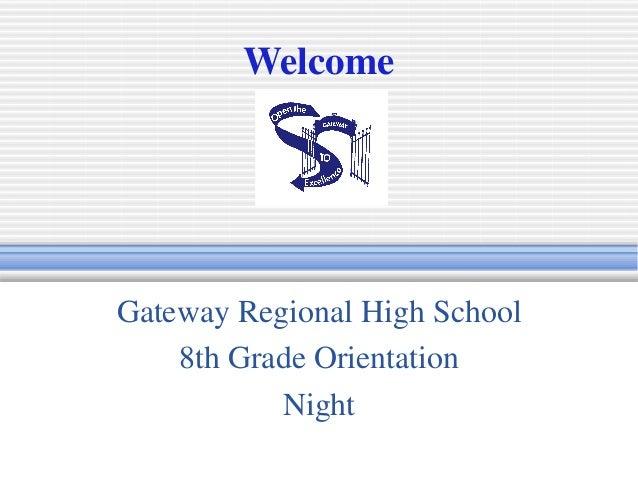 WelcomeGateway Regional High School    8th Grade Orientation           Night