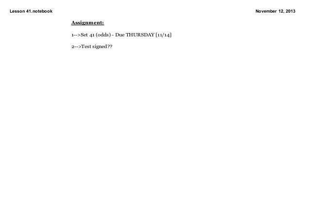 Lesson41.notebook  November12,2013  Assignment: 1>Set41(odds)DueTHURSDAY[11/14] 2>Testsigned??