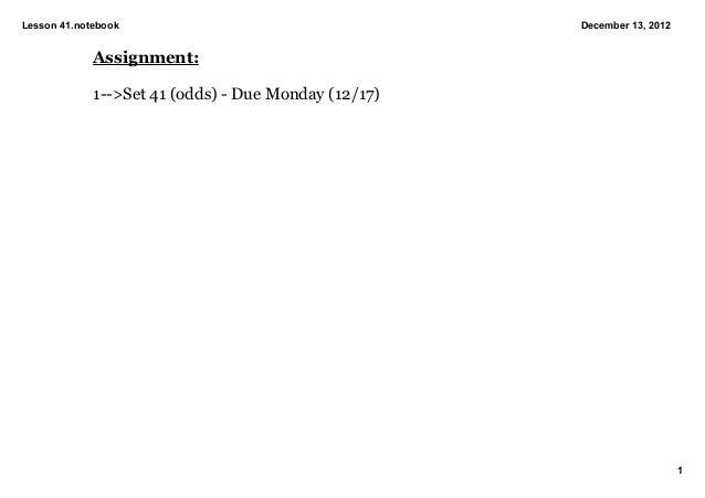 Lesson41.notebook                                    December13,2012             Assignment:             1>Set41(od...