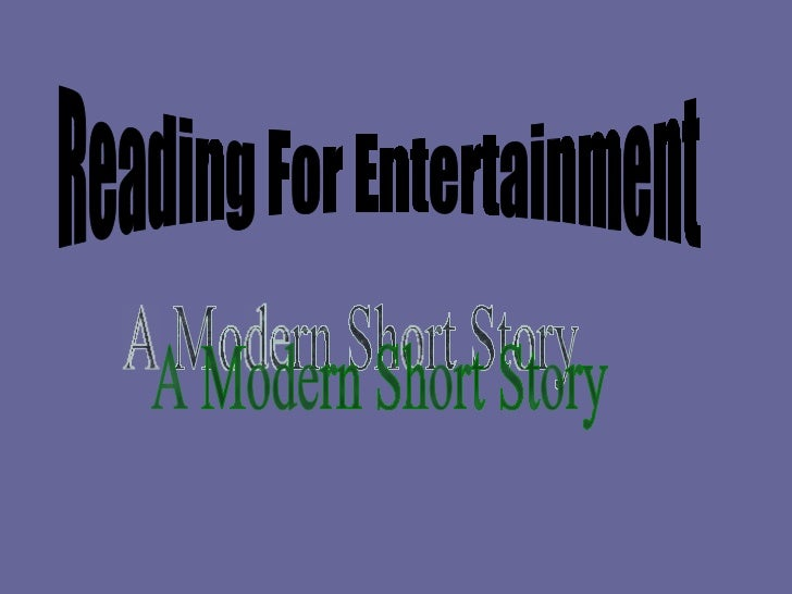 Reading For Entertainment A Modern Short Story