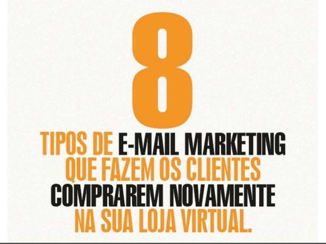 8 Tipos de eMail Marketing que fazem os clientes comprarem novamente na sua loja virtual.