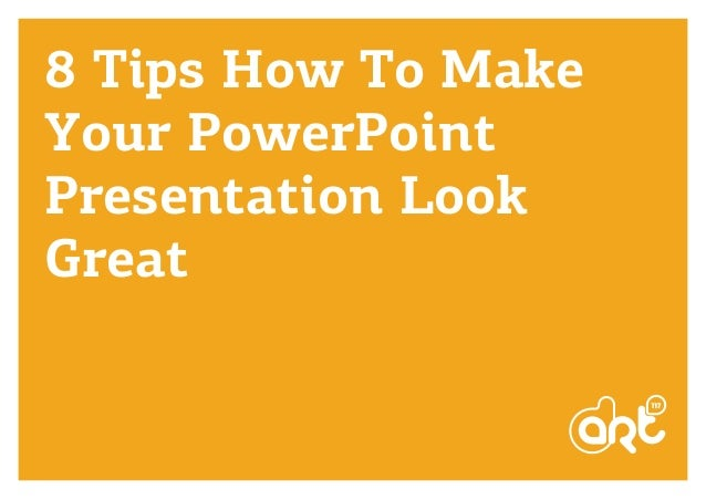 8 Tips How To Make Your PowerPoint Presentation Look Great