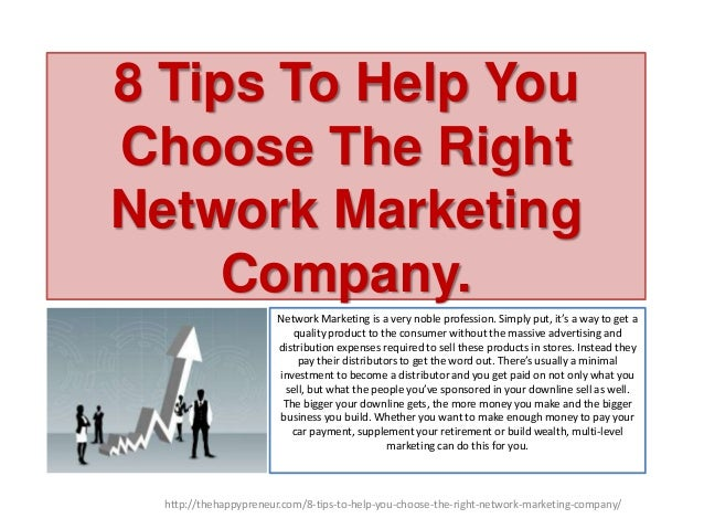 8 Tips To Help You Choose The Right Network Marketing Company. Network Marketing is a very noble profession. Simply put, i...
