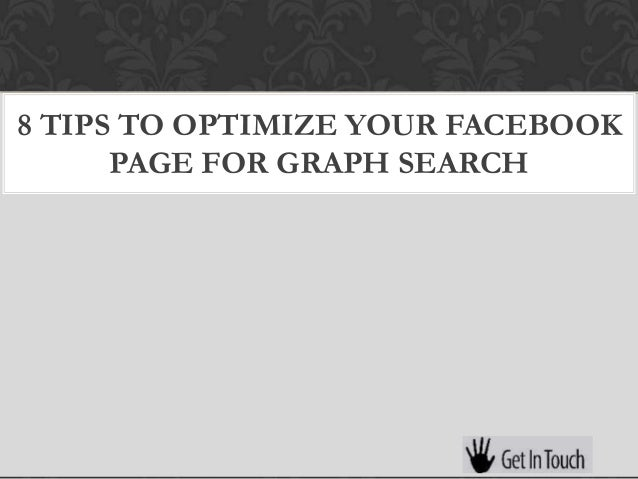 8 TIPS TO OPTIMIZE YOUR FACEBOOK      PAGE FOR GRAPH SEARCH