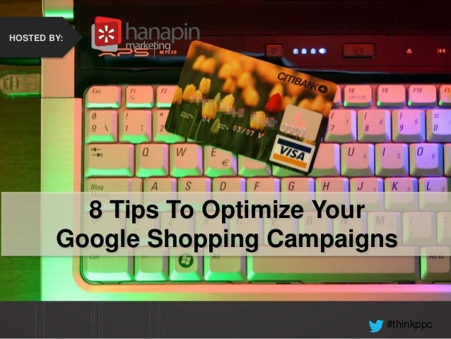 #thinkppc How to Recover from the Holidays Faster Than Your Competition HOSTED BY: 8 Tips To Optimize Your Google Shopping...