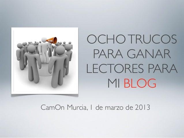 OCHOTRUCOS PARA GANAR LECTORES PARA MI BLOG CamOn Murcia, 1 de marzo de 2013