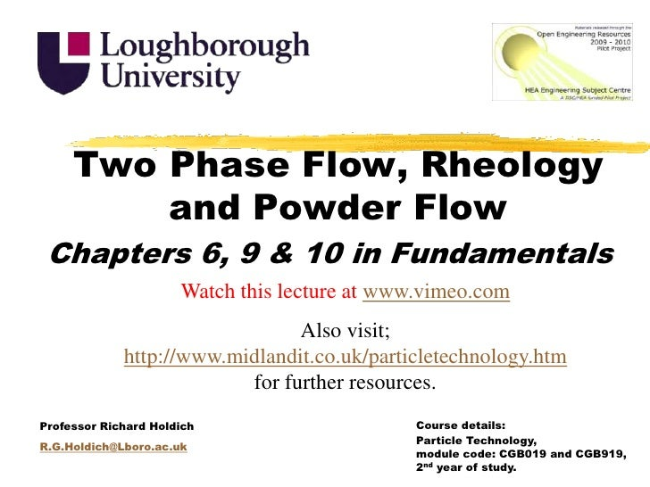 Two Phase Flow, Rheology and Powder Flow<br />Chapters 6, 9 & 10 in Fundamentals<br />Watch this lecture at www.vimeo.com<...