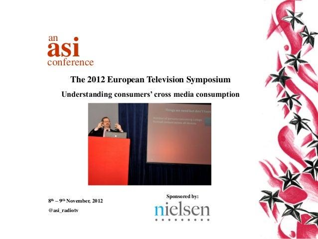 anasiconference         The 2012 European Television Symposium     Understanding consumers' cross media consumption       ...