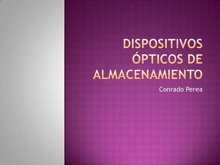 Dispositivos ópticos de almacenamiento<br />Conrado Perea<br />