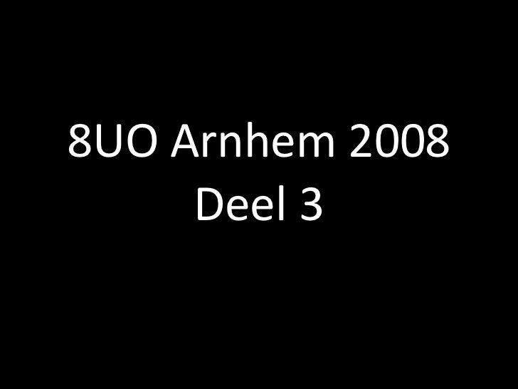 8UO Arnhem 2008 Deel 3
