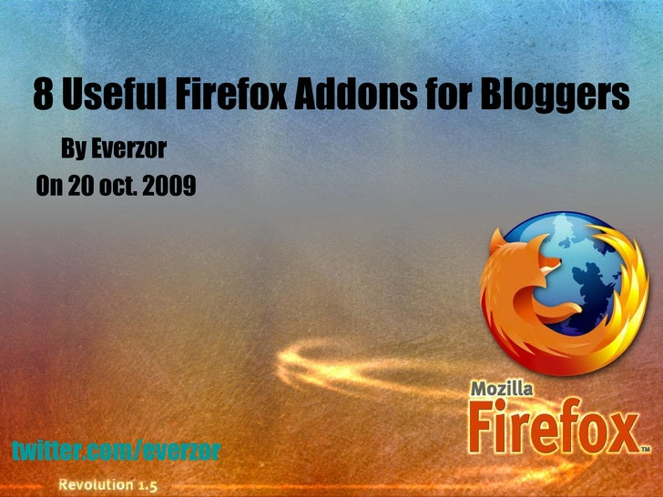 8 Useful Firefox Addons for Bloggers By Everzor  On 20 oct. 2009 twitter.com/everzor
