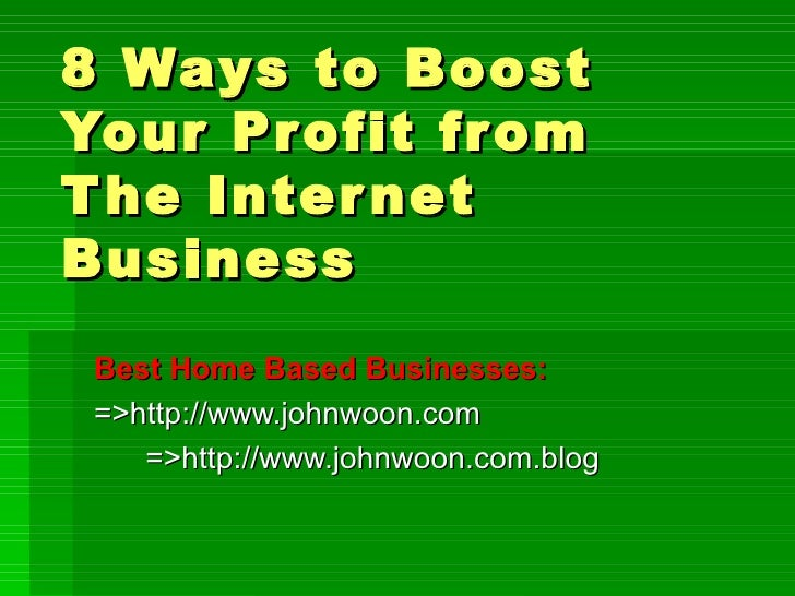 8 Ways to Boost Your Profit from The Internet Business Best Home Based Businesses: =>http://www.johnwoon.com =>http://www....