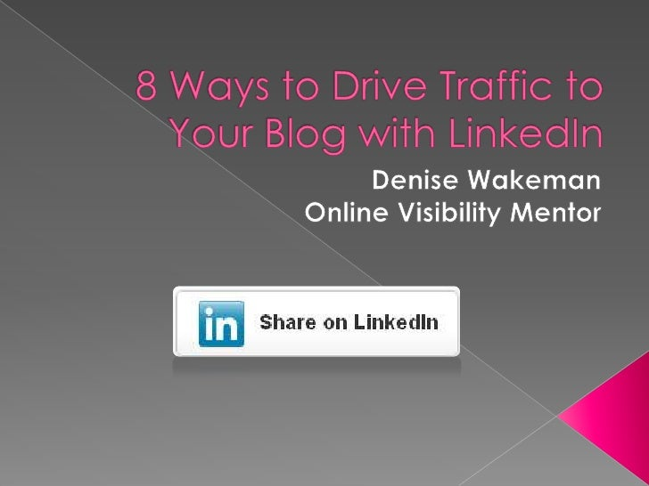LinkedIn Tips: 8 Ways to Drive Traffic to Your Businesss Blog