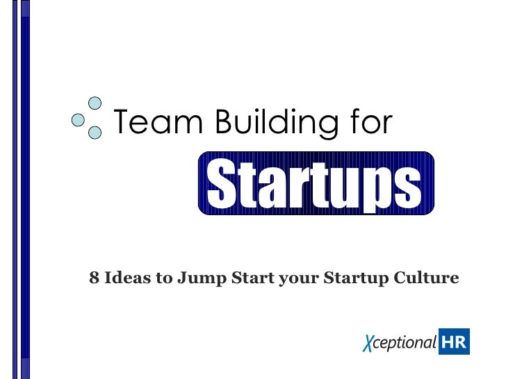 Team Building for 8 Ideas to Jump Start your Startup Culture Startups