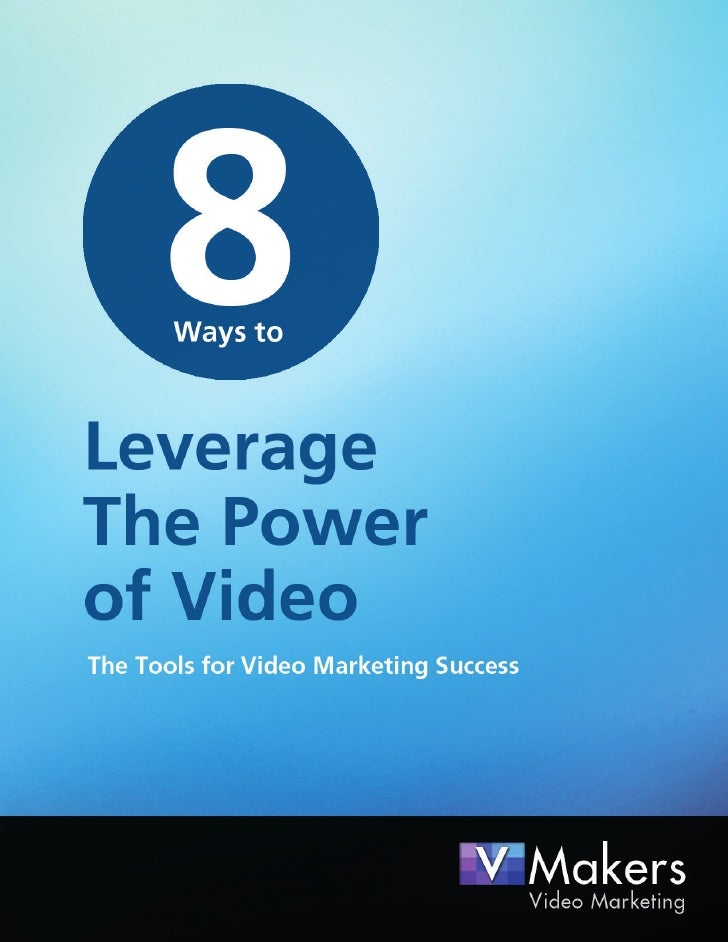 8 Ways to Leverage The Power of Video - VMakers