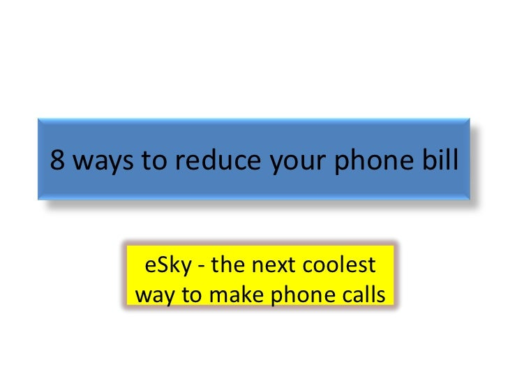 8 ways to reduce your phone bill       eSky - the next coolest      way to make phone calls