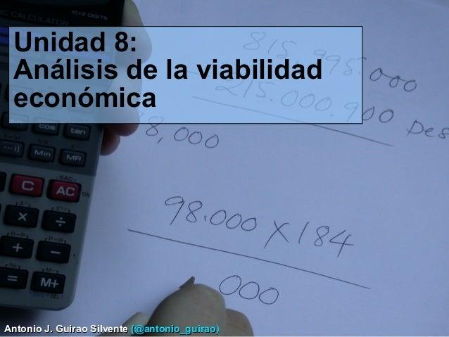 Unidad 8: Análisis de la viabilidad económica  Antonio J. Guirao Silvente (@antonio_guirao)
