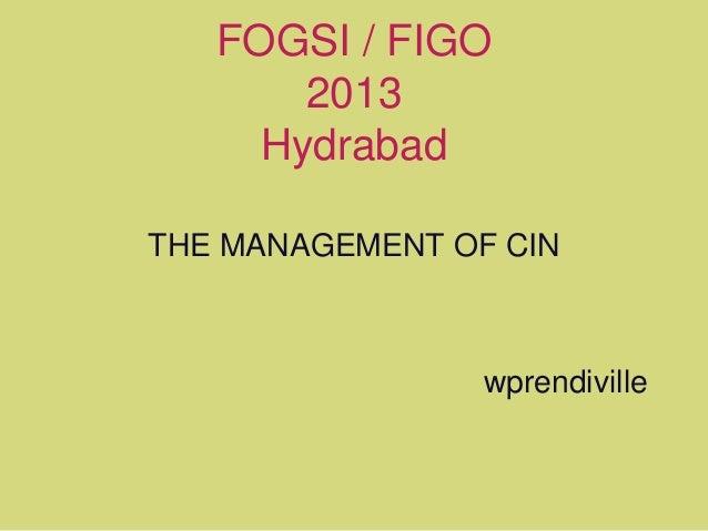 FOGSI / FIGO 2013 Hydrabad THE MANAGEMENT OF CIN wprendiville