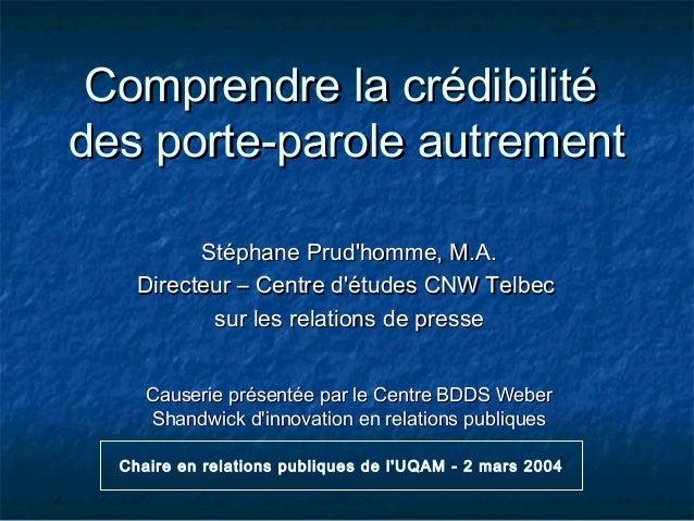 Comprendre la crédibilitéComprendre la crédibilité des porte-parole autrementdes porte-parole autrement Stéphane Prud'homm...